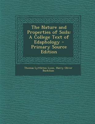 The Nature and Properties of Soils - A College Text of Edaphology - Primary Source Edition (Paperback): Thomas Lyttleton Lyon,...