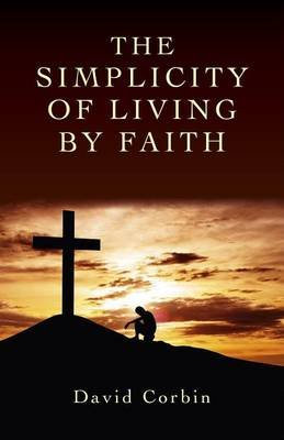 The Simplicity of Living by Faith (Electronic book text): David Corbin