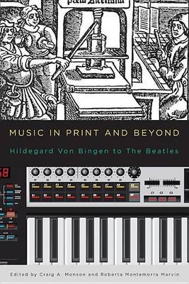 Music in Print and Beyond (Electronic book text): Craig A. Monson, Roberta Montemorra Marvin