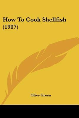How to Cook Shellfish (1907) (Paperback): Olive Green