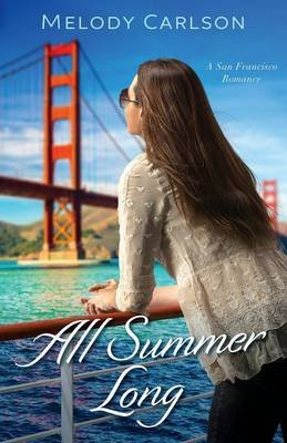 All Summer Long - A San Francisco Romance (Paperback): Melody Carlson