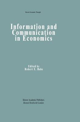 Information and Communication in Economics (Hardcover, 1994 ed.): Robert Babe