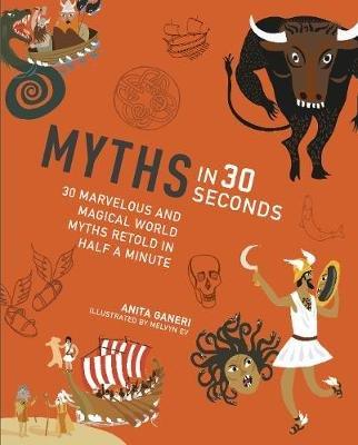 Myths in 30 Seconds (Paperback): Anita Ganeri