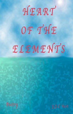 Heart of the Elements (Paperback): J. J. C. Veit