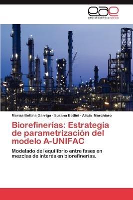 Biorefinerias - Estrategia de Parametrizacion del Modelo A-Unifac (Spanish, Paperback): Marisa Bettina Garriga, Susana Bottini,...