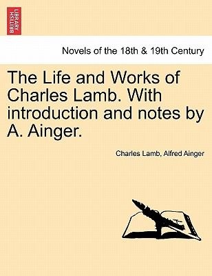 The Life and Works of Charles Lamb. with Introduction and Notes by A. Ainger. (Paperback): Charles Lamb, Alfred Ainger