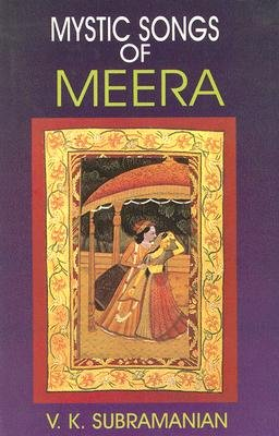Mystic Songs of Meera (Paperback): V.K. Subramanian