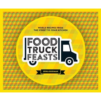 Food Truck Feasts (Hardcover): Erika Budiman