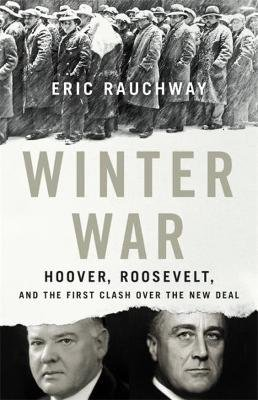 Winter War - Hoover, Roosevelt, and the First Clash Over the New Deal (Hardcover): Eric Rauchway