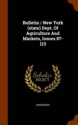 Bulletin / New York (State) Dept. of Agriculture and Markets, Issues 87-113 (Hardcover): Anonymous