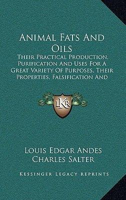 Animal Fats and Oils - Their Practical Production, Purification and Uses for a Great Variety of Purposes, Their Properties,...