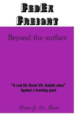 Fedex Freight - Beyond the Surface (Paperback): Eric P Martin