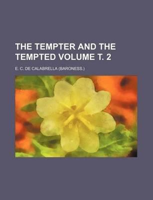 The Tempter and the Tempted Volume . 2 (Paperback): E. C. De Calabrella
