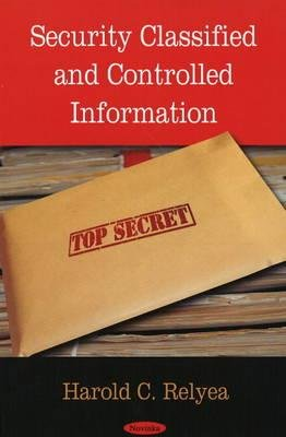 Security Classified & Controlled Information (Paperback): Harold C. Relyea