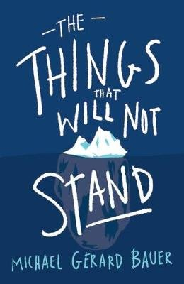 The Things That Will Not Stand (Paperback): Michael Gerard Bauer