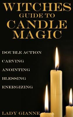 Witches Guide to Candle Magic (Paperback): Lady Gianne
