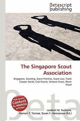 The Singapore Scout Association (Paperback): Lambert M. Surhone, Miriam T. Timpledon, Susan F. Marseken