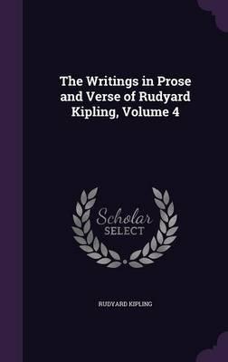 The Writings in Prose and Verse of Rudyard Kipling, Volume 4 (Hardcover): Rudyard Kipling