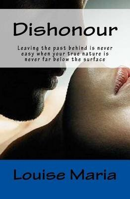 Dishonour - Leaving the Past Behind Is Never Easy When Your True Nature Is Never Far Below the Surface (Paperback): Louise Maria