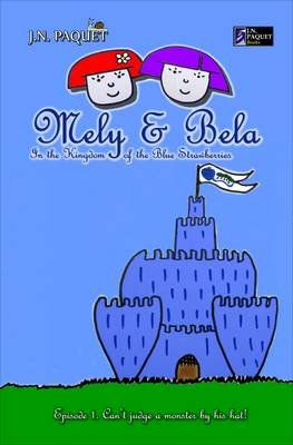Mely & Bela in the Kingdom of the Blue Strawberries, 1 - Episode 1. Can't Judge a Monster by His Hat! (Paperback): J. N....