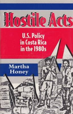 Hostile Acts - U.S. Policy in Costa Rica in the 1980s (Electronic book text): Martha Honey