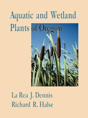Aquatic and Wetland Plants of Oregon with Vegetative Key (Paperback): L. D Johnston