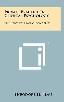 Private Practice in Clinical Psychology - The Century Psychology Series (Hardcover): Theodore H. Blau