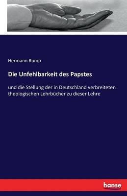 Die Unfehlbarkeit Des Papstes (German, Paperback): Hermann Rump