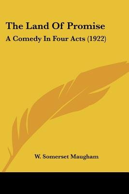 The Land of Promise - A Comedy in Four Acts (1922) (Paperback): W. Somerset Maugham