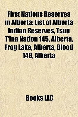 First Nations Reserves in Alberta - List of Alberta Indian Reserves, Tsuu T'Ina Nation 145, Alberta, Frog Lake, Alberta,...
