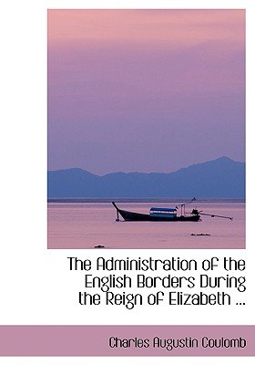 The Administration of the English Borders During the Reign of Elizabeth ... (Large print, Hardcover, large type edition):...