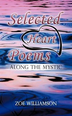 Selected Heart Poems - Along the Mystic (Paperback): Zoe Williamson