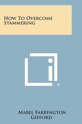 How to Overcome Stammering (Paperback): Mabel Farrington Gifford
