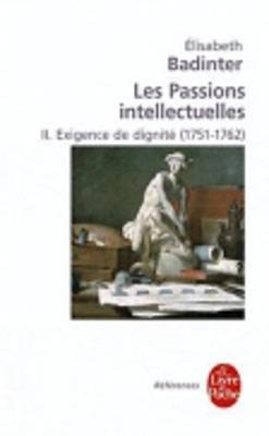 Les Passions Intellectuelles 2 - Exigence De Dignite (1751-1762) (French, Paperback): Elisabeth Badinter