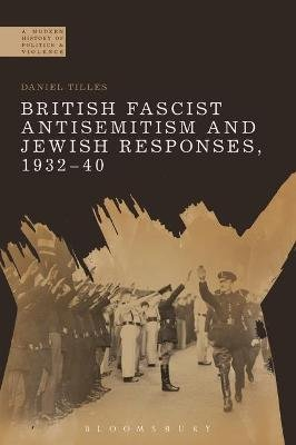 British Fascist Antisemitism and Jewish Responses, 1932-40 (Electronic book text): Daniel Tilles