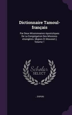 Dictionnaire Tamoul-Francais - Par Deux Missionnaires Apostoliques de La Congregation Des Missions-Etrangeres. [Dupuis Et...