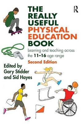 The Really Useful Physical Education Book - Learning and teaching across the 11-16 age range (Electronic book text, 2nd Revised...
