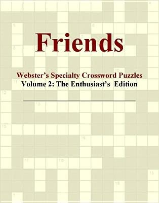 Friends - Webster's Specialty Crossword Puzzles, Volume 2 - The Enthusiast's Edition (Electronic book text): Inc....