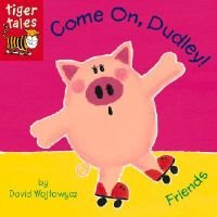 Come On, Dudley! - Friends (Hardcover): David Wojtowycz