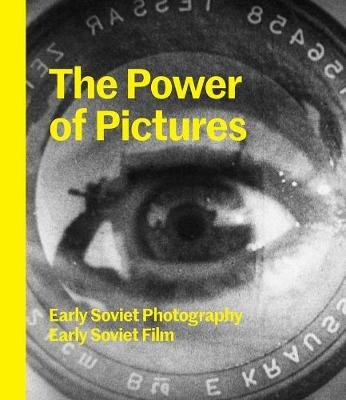 The Power of Pictures - Early Soviet Photography, Early Soviet Film (Hardcover): Susan Tumarkin Goodman, Jens Hoffmann