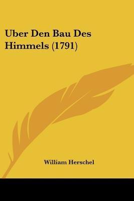 Uber Den Bau Des Himmels (1791) (English, German, Paperback): William Herschel
