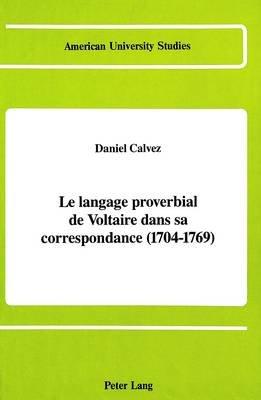 Le Langage Proverbial De Voltaire Dans Sa Correspondance (1704-1769) (French, Hardcover): Daniel J. Calvez