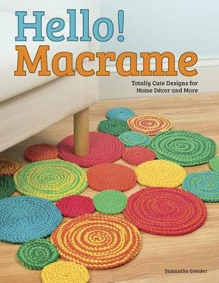 Hello! Macrame - Totally Cute Designs for Home Decor and More (Paperback): Samantha Grenier