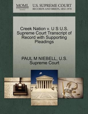 Creek Nation V. U S U.S. Supreme Court Transcript of Record with Supporting Pleadings (Paperback): Paul M Niebell