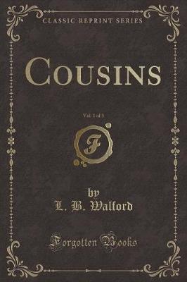 Cousins, Vol. 1 of 3 (Classic Reprint) (Paperback): L. B. Walford