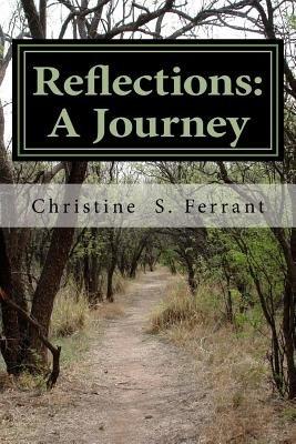 Reflections - A Journey (Paperback): Christine S. Ferrant