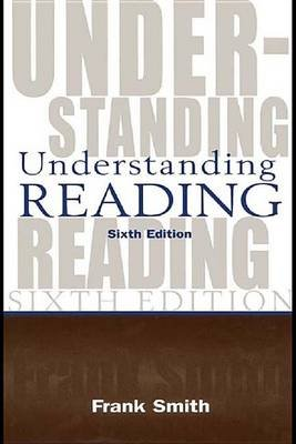 Understanding Reading - A Psycholinguistic Analysis of Reading and Learning to Read (Electronic book text, 6th Revised...