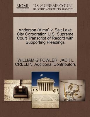 Anderson (Alma) V. Salt Lake City Corporation U.S. Supreme Court Transcript of Record with Supporting Pleadings (Paperback):...
