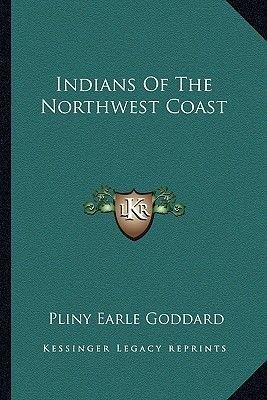 Indians of the Northwest Coast (Paperback): Pliny Earle Goddard