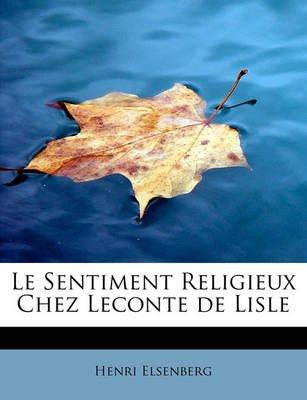 Le Sentiment Religieux Chez LeConte de Lisle (English, French, Paperback): Henri Elsenberg